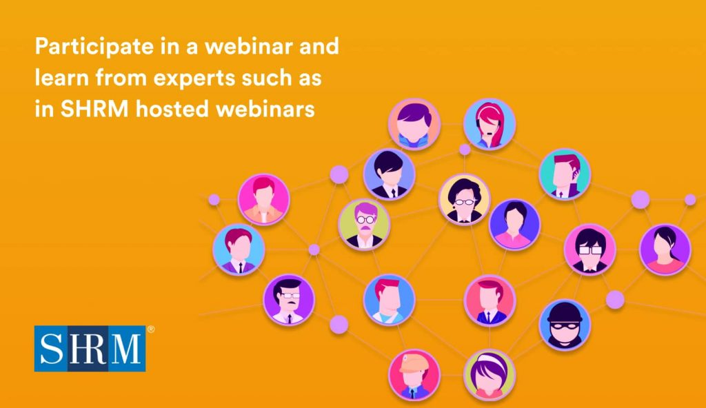 Participate in a webinar and learn from experts such as in SHRM hosted webinars